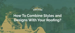 How to combine styles and designs with your roofing